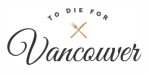 To Die For Vancouver